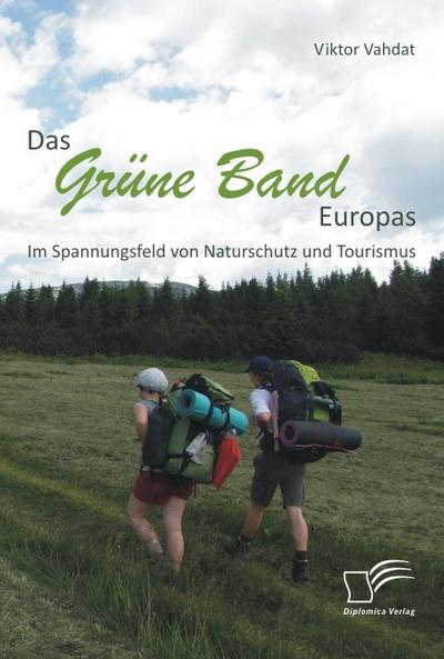 Das Grüne Band Europas: Im Spannungsfeld von Naturschutz und Tourismus