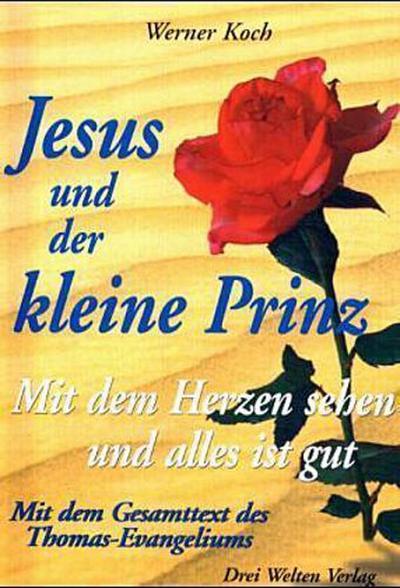 Jesus und der kleine Prinz. Mit dem Herzen sehen und alles ist gut