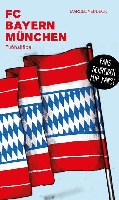 FC Bayern München: Fußballfibel (Bibliothek des Deutschen Fußballs)