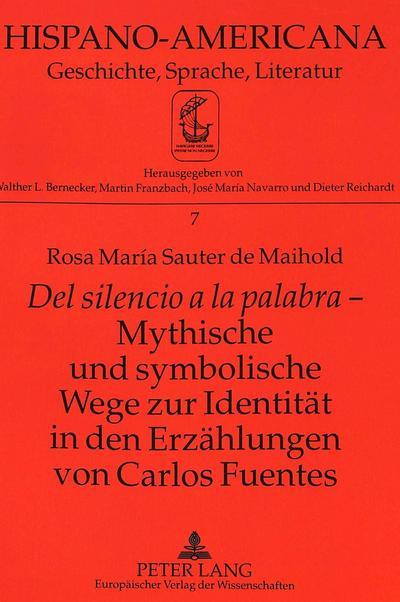 Del silencio a la palabra - Mythische und symbolische Wege zur Identität in den Erzählungen von Carlos Fuentes
