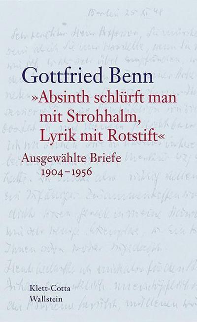 »Absinth schlürft man mit Strohhalm, Lyrik mit Rotstift«: Ausgewählte Briefe 1904–1956