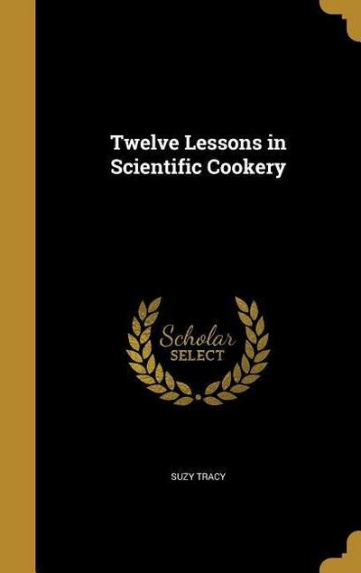 12 LESSONS IN SCIENTIFIC COOKE