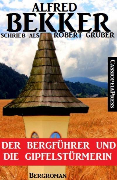 Alfred Bekker schrieb als Robert Gruber - Der Bergführer und die Gipfelstürmerin