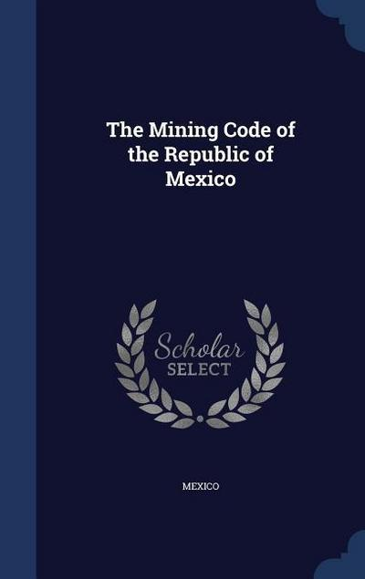 The Mining Code of the Republic of Mexico