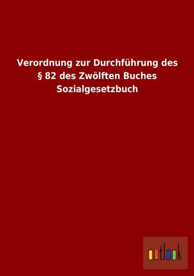 Verordnung zur Durchführung des § 82 des Zwölften Buches Sozialgesetzbuch