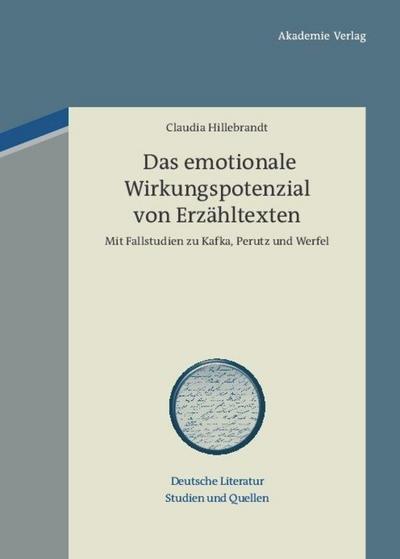 Das emotionale Wirkungspotenzial von Erzähltexten: Mit Fallstudien zu Kafka, Perutz und Werfel (Deutsche Literatur. Studien und Quellen, Band 6)