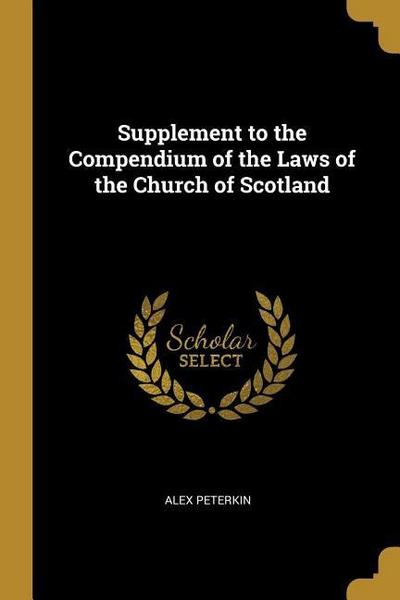 Supplement to the Compendium of the Laws of the Church of Scotland