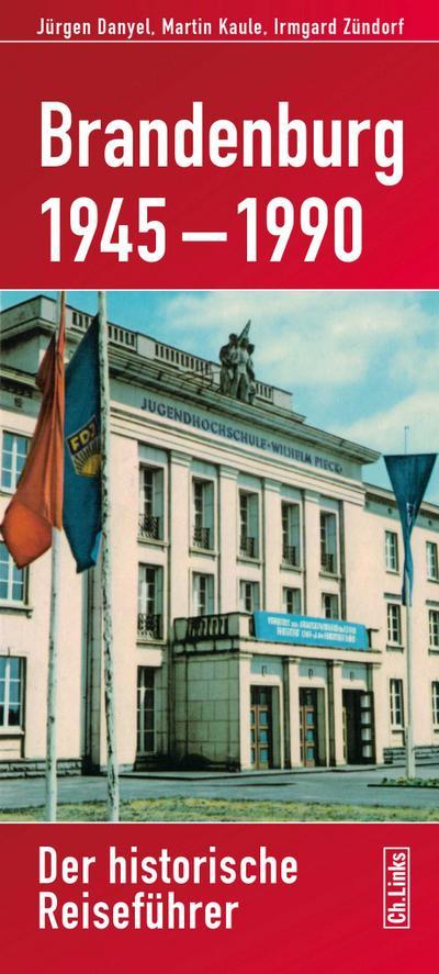 Brandenburg 1945–1990; Der historische Reiseführer; Deutsch; 45 schw.-w. Abb. 82 farb. Abb. 2 Ktn.