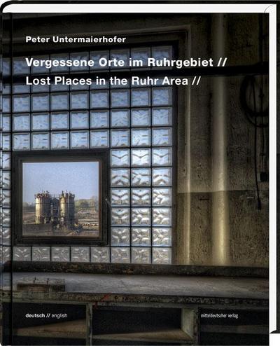 Vergessene Orte im Ruhrgebiet