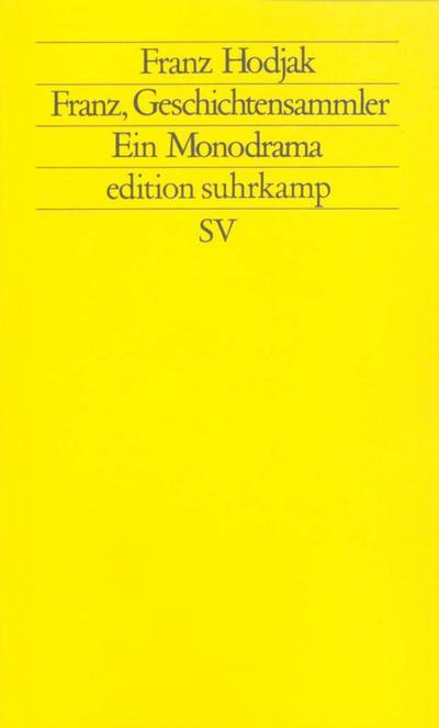 Franz, Geschichtensammler: Ein Monodrama (edition suhrkamp)