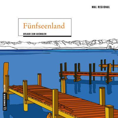 MAL REGIONAL - Fünfseenland; Urlaub zum Ausmalen; MALRegional im GMEINER-Verlag; Deutsch; 21x21 cm