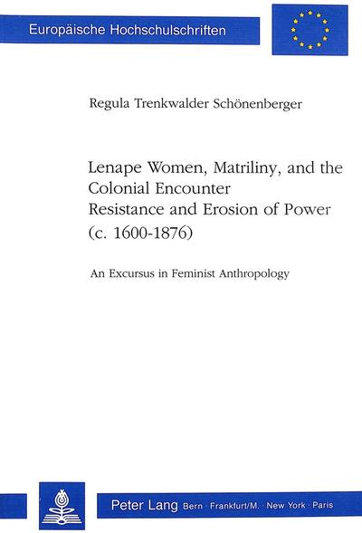 Lenape Women, Matriliny, and the Colonial Encounter-Resistance and Erosion of Power (c. 1600-1876)