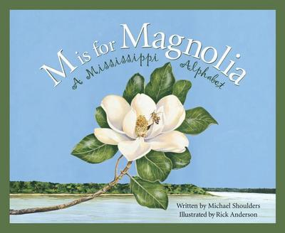 M Is for Magnolia: A Mississippi Alphabet Book