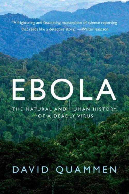 Ebola - The Natural and Human History of a Deadly Virus David Quammen