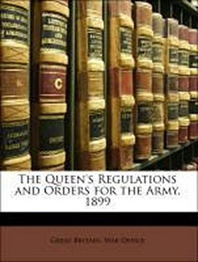 The Queen's Regulations and Orders for the Army, 1899