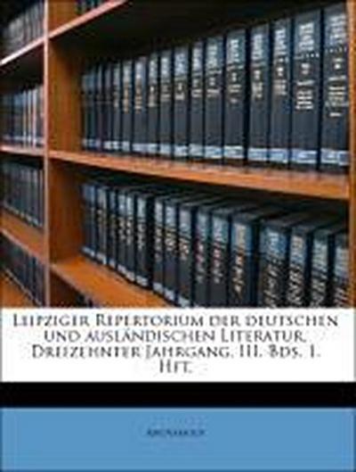 Leipziger Repertorium der deutschen und ausländischen Literatur, Dreizehnter Jahrgang. III. Bds. 1. Hft.