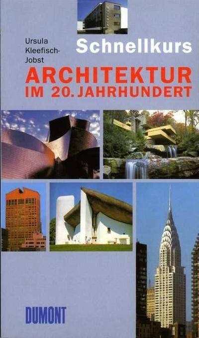 DuMont Schnellkurs Architektur im 20. Jahrhundert (Schnellkurse, Band 537)