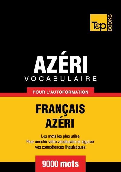 Vocabulaire Français-Azéri pour l'autoformation - 9000 mots
