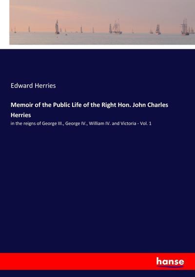 Memoir of the Public Life of the Right Hon. John Charles Herries