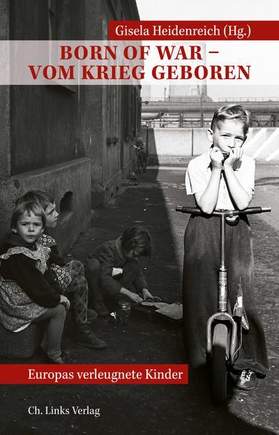Born of War – Vom Krieg geboren; Europas verleugnete Kinder; Hrsg. v. Heidenreich, Gisela; Deutsch; 35 schw.-w. Abb.