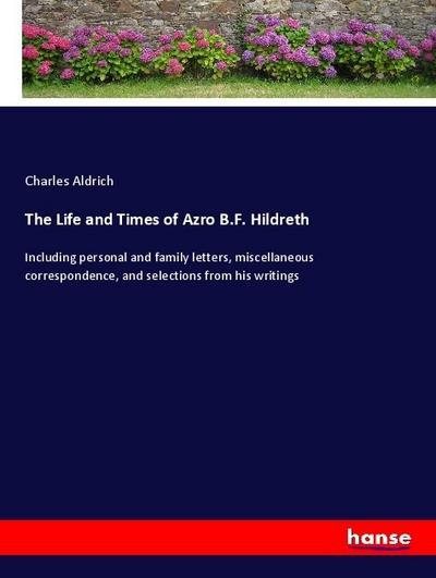 The Life and Times of Azro B.F. Hildreth