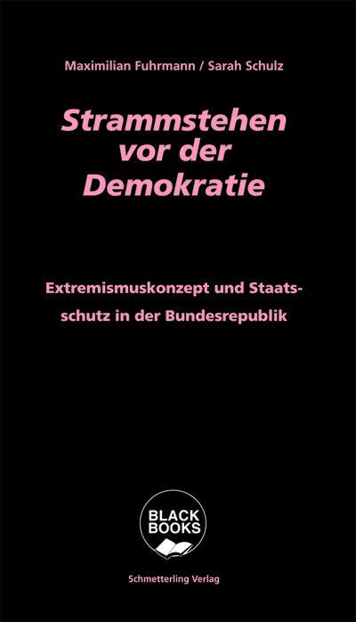 Strammstehen vor der Demokratie: Extremismuskonzept und Staatsschutz in der Bundesrepublik (Black books)