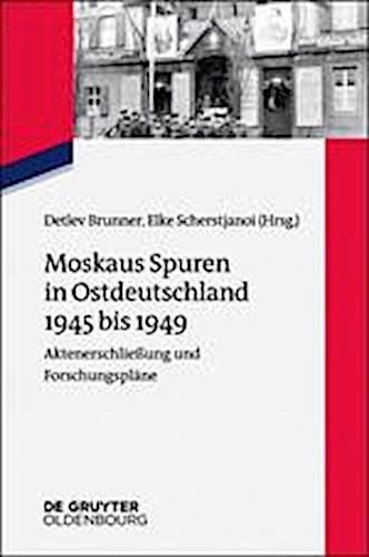 Moskaus Spuren in Ostdeutschland 1945 bis 1949 | Detlev Brun ... 9783110402537