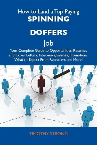 How to Land a Top-Paying Spinning doffers Job: Your Complete Guide to Opportunities, Resumes and Cover Letters, Interviews, Salaries, Promotions, What to Expect From Recruiters and More