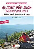 Auszeit für mich Bayerischer Wald; 25 inspiri ...