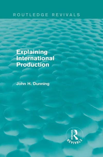 Explaining International Production (Routledge Revivals)