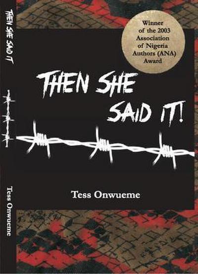 THEN SHE SAID IT - by Tess Onwueme