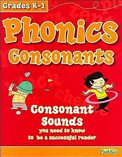 Phonics Consonants, Grades K-1: Consonant Sounds You Need to Know to Be a Successful Reader
