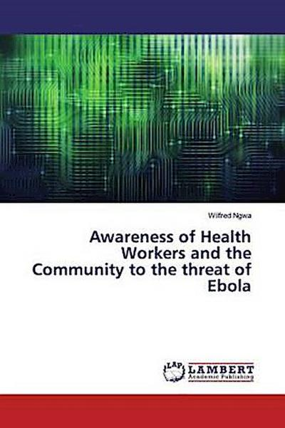 Awareness of Health Workers and the Community to the threat of Ebola
