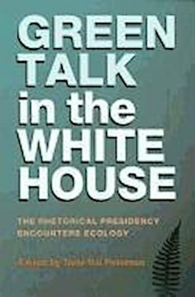 Green Talk in the White House: The Rhetorical Presidency Encounters Ecology