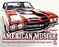 American Muscle: Die legendären Auto-Klassike ...