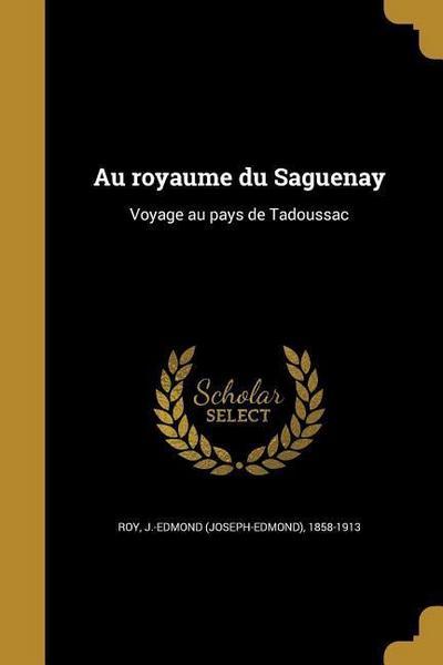 Au Royaume Du Saguenay: Voyage Au Pays de Tadoussac