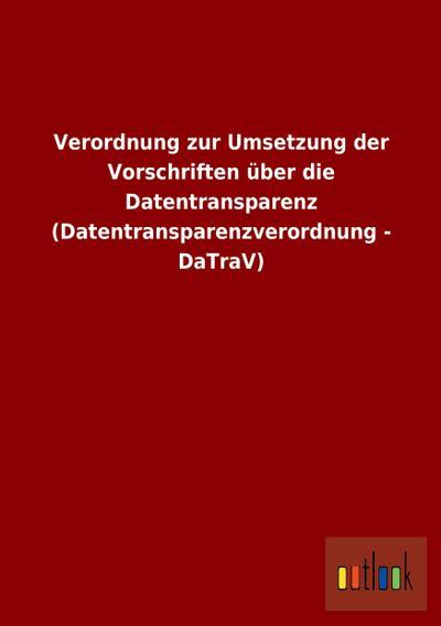 Verordnung zur Umsetzung der Vorschriften über die Datentransparenz (Datentransparenzverordnung - DaTraV)
