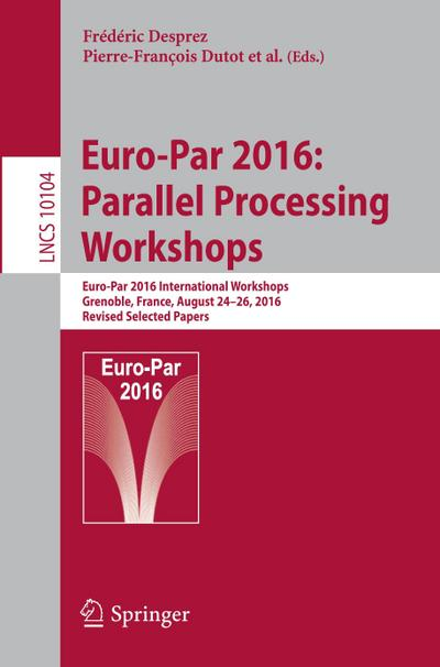Euro-Par 2016: Parallel Processing Workshops