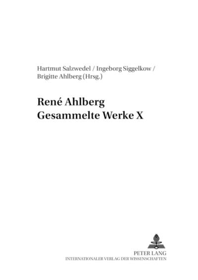 René Ahlberg. Gesammelte Werke X