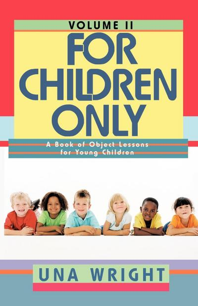 For Children Only, Volume II: A Book of Object Lessons for Young Children