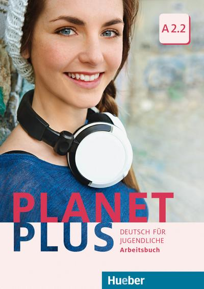 Planet Plus A2.2: Deutsch für Jugendliche.Deutsch als Fremdsprache / Arbeitsbuch