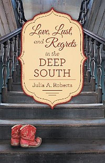 Love, Lust, and Regrets in the Deep South