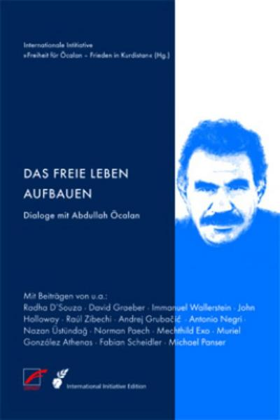 Das freie Leben aufbauen: Dialoge mit Abdullah Öcalan (International Initiative Edition)