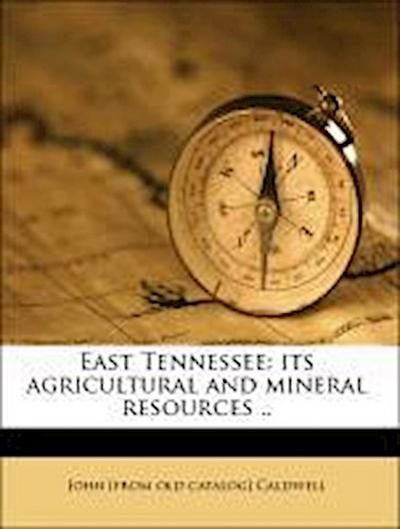 East Tennessee: its agricultural and mineral resources ..