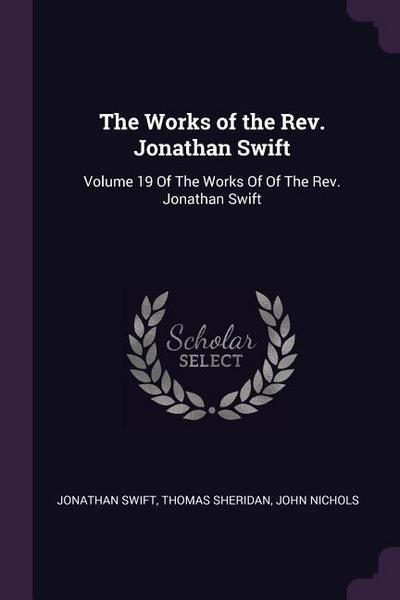 The Works of the Rev. Jonathan Swift: Volume 19 of the Works of of the Rev. Jonathan Swift