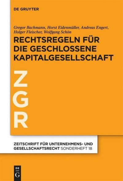 Rechtsregeln für die geschlossene Kapitalgesellschaft (Zeitschrift für Unternehmens- und Gesellschaftsrecht/ZGR - Sonderheft, Band 18)