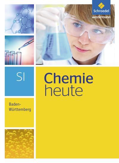 Chemie heute SI - Ausgabe 2016 für Baden-Württemberg