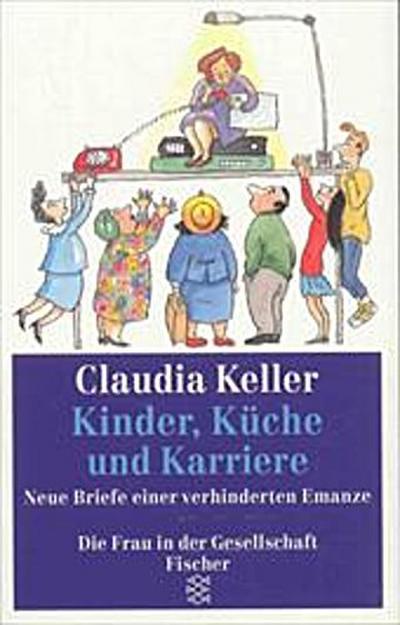 Kinder, Küche und Karriere: Neue Briefe einer verhinderten Emanze