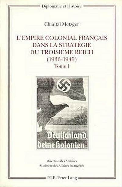 L'Empire colonial français dans la stratégie du Troisième Reich (1936-1945)