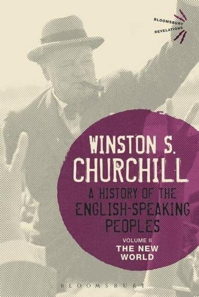 A History of the English-Speaking Peoples Volume II: The New World (Bloomsbury Revelations)